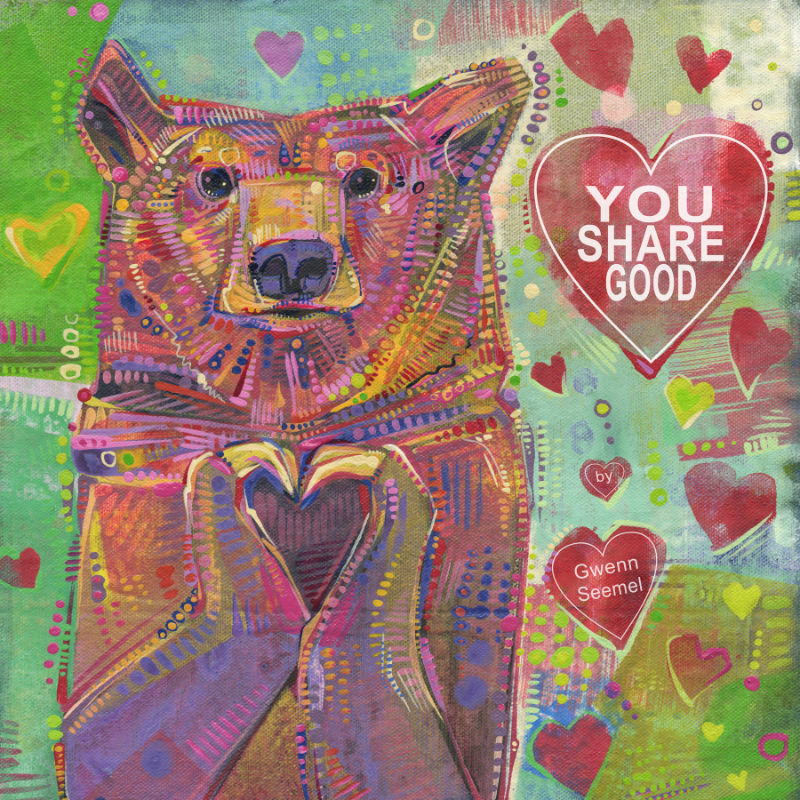 You Share Good by Gwenn Seemel